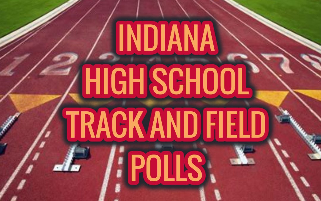 INDIANA Boys and Girls Track and Field Rankings: