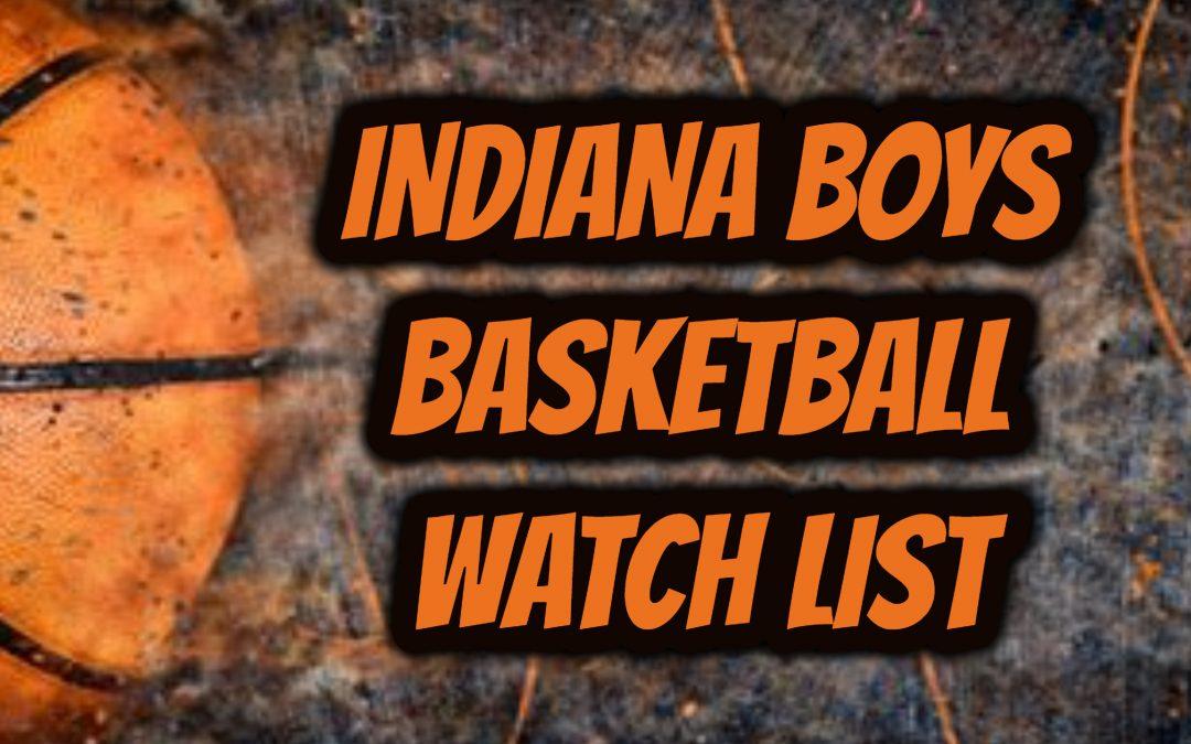 2021-22 INDIANA BOYS HIGH SCHOOL BASKETBALL WATCH LIST